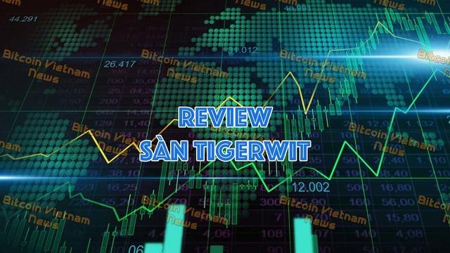 Đánh giá khách quan về Sàn Tigerwit
